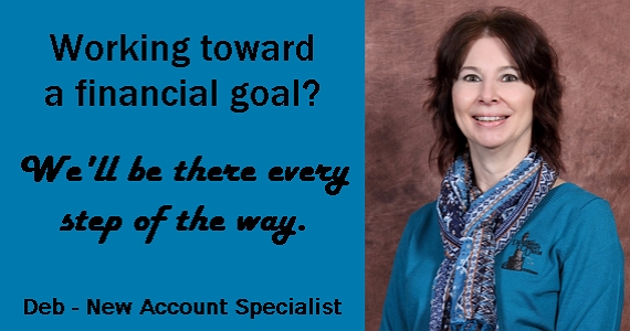 Photo of Deb, DFCU's New Account Specialist.  Working Toward A Financial Goal?  We'll be there every step of the way.