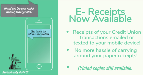 Would you like your receipt emailed, texted, or printed?  E-Receipts Now Available. Receipts Of Your CU Transactions Emailed Or Texted To Your Mobile Device!  No More Hassle Of Carrying Around Your Paper Receipts!  Printed Copies Still Available.